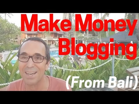 Make Money Blogging in 2018 (How It Helped Me Move To Bali)