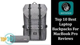 Top 10 Best Laptop Backpacks For MacBook Pro Reviews [BestTopNow Rev]