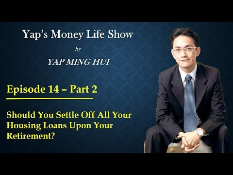 #14 Part 2 - Should You Settle Off All Your Housing Loans Upon Your Retirement?