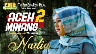 Aceh Minang 2 I Nadia I Lagu Slow Rock Melayu (Official Musik Video)