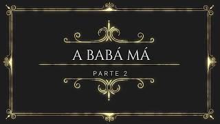 A BABÁ MÁ- PARTE 2