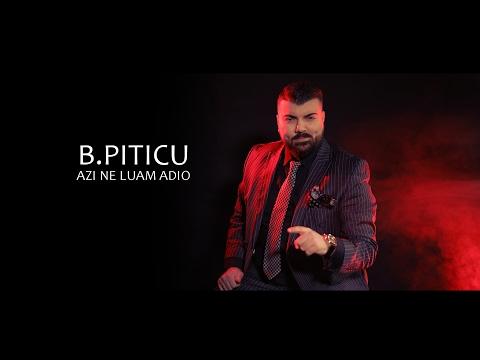 B.Piticu - Azi ne luam adio ( Oficial Video ) 2017