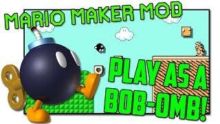 Play as a Bobomb  Super Mario Maker Mod  BTG