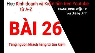 Học Kiếm tiền trên Youtube A-Z - Bài 26 - Tăng nguồn khách hàng từ tìm kiếm
