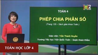 MÔN TOÁN HỌC - LỚP 4 | PHÉP CHIA PHÂN SỐ | 19H45 NGÀY 24.04.2020 | HANOITV
