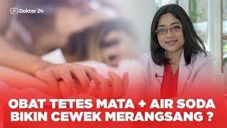 Dokter 24 - OBAT TETES MATA + Air SODA Bikin Cewek Merangsang ? Apa Bener ?