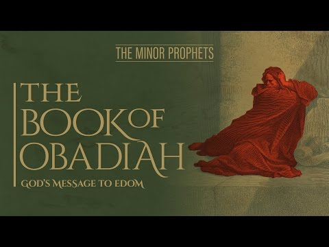 The Minor Prophets - Obadiah - God's Message to Edom