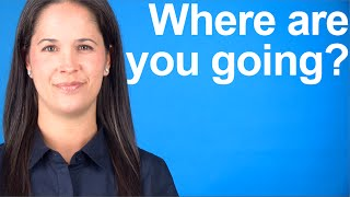How to say Where are you going? -- American English Conversation and Pronunciation