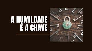 A HUMILDADE É A CHAVE - Pr. Thiago Candonga