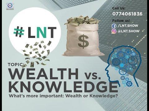#LNT - Wealth vs Knowledge? - 2018 MUST-WATCH