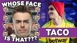 TACO Plays Whose Face is That?