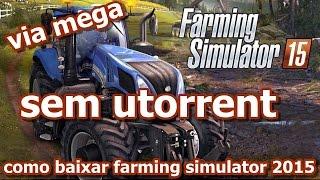COMO BAIXAR E INSTALAR FARMING SIMULATOR 2015 - MEGA - (SEM UTORRENT)
