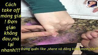 Cách làm nail căn bản tập 37: cách take off móng giả đơn giản ,nhanh mà lại không đau !!