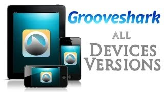 How to Get Grooveshark - Any Device & Version