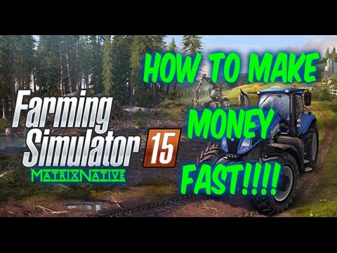 Farming Simulator 15 How to make money quick   Easiest way to make money Farming Simulator 15