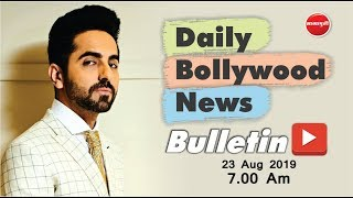 Ayushmann Khurrana | Kareena Kapoor | Akshay Kumar | Kangana | Bollywood News | 23rd Aug 2019 | 7 AM