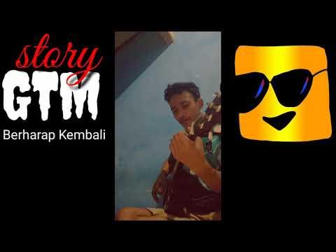 Story GTM Berharap Kembali || cover by yo gell 😇