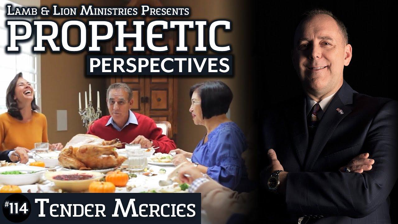 Tender Mercies | Prophetic Perspectives #114