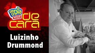 FM O Dia De Cara com Luizinho Drummond