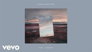 Zedd, Alessia Cara - Stay (Acoustic/Audio)