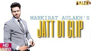 Mankirat Aulakh | Jatt Di Clip |  | Singaa | Dj Flow |