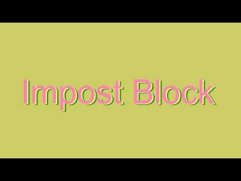 How to Pronounce Impost Block