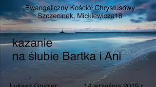 kazanie na ślubie Bartka i Ani, - Ł. Grygier