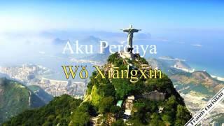 Aku Percaya (bahasa mandarin+bahasa indonesia) LIRIK