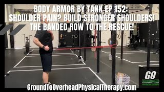 Body Armor By Tank Ep 152: Shoulder pain? Build Stronger shoulders! The Banded Row to the Rescue!