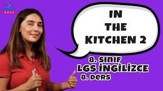 In The Kitchen 2 | 2021 LGS İngilizce Konu Anlatımları #8inglzc