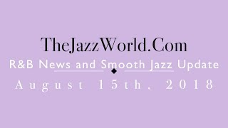 Latest R&B News and Smooth Jazz Update August 15th