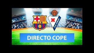 (SOLO AUDIO) Directo del Barcelona 1-1 Eibar en Tiempo de Juego COPE