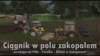 ☆ Ciągnik w polu zakopałem - Wersja Farming Simulator 17 ㋡ Miłość w Zakopanem - Jarekogarek1986
