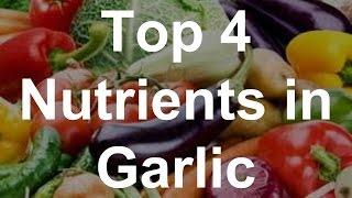 Top 4 Nutrients in Garlic - Health Benefits of Garlic