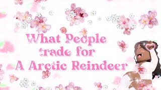 ✰What People Trade For A Arctic Reindeer✰|| Adopt Me ✨