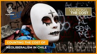 Counting the cost of neoliberalism in Chile | Counting the Cost