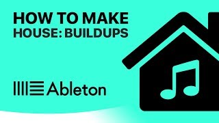 How to Make House in Ableton Live: Making The Buildup