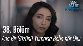 Ana Bir Gözünü Yumarsa Baba Kör Olur - Sen Anlat Karadeniz 38. Bölüm