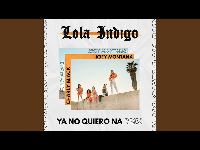 Lola Indigo Ya No Quiero Ná Rmx Lyrics Genius Lyrics