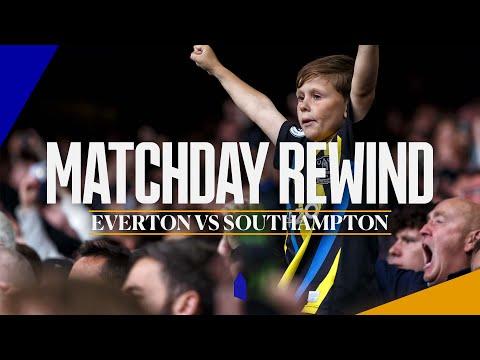 MATCH DAY REWIND: EVERTON VS SOUTHAMPTON    BLUES MAKE WINNERS START AT GOODISON SOLD OUT!