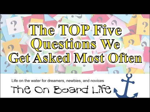 Liveaboard Boating - The Five Questions We Get Asked Most Often (2018)