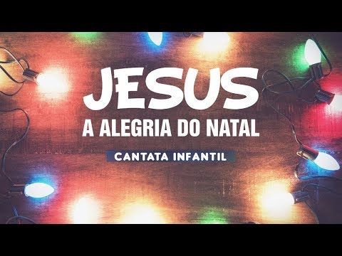 Jesus Alegria Do Natal Cantata Infantil Youtube