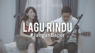 #janganbaper Kerispatih - Lagu Rindu  Cover