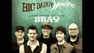 Watch Big Daddy Weave Stay video