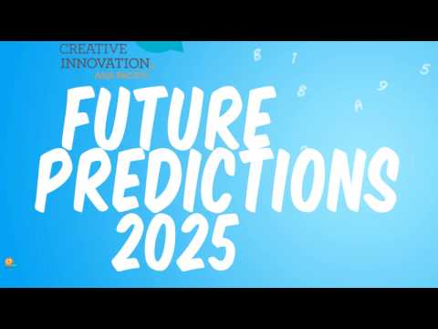 Best future predictions for 2025 by Creative Innovation Global (Ci2016) & Creative Universe