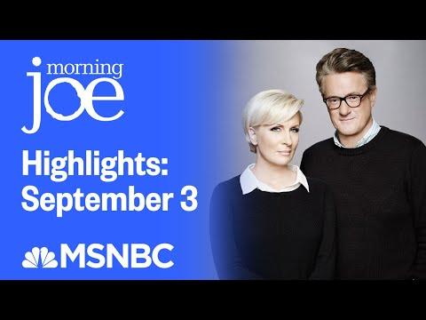 Watch Morning Joe Highlights: September 3   MSNBC