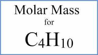 How to Calculate the Molar Mass / Molecular Weight of C4H10 : Butane