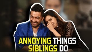 ANNOYING THINGS SIBLINGS DO | Haseena Parkar | Shraddha Kapoor, Siddhanth Kapoor