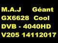 M A Jour Géant GX6628 Cool DVB 4040HD illimite V205 du 14112017
