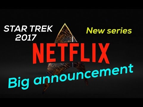 STAR TREK 2017  New Series Coming to NETFLIX  New Ship also